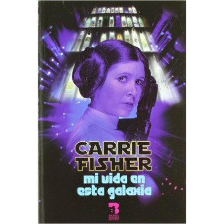 Carrie Fisher - Mi vida en esta galaxia